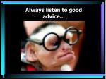 always listen to good advice