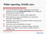 while reporting make sure