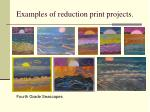 examples of reduction print projects