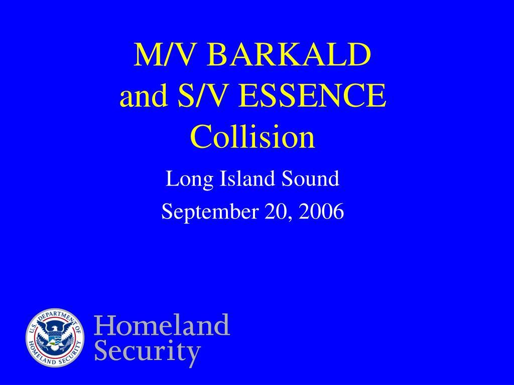 m v barkald and s v essence collision l.