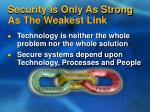 security is only as strong as the weakest link