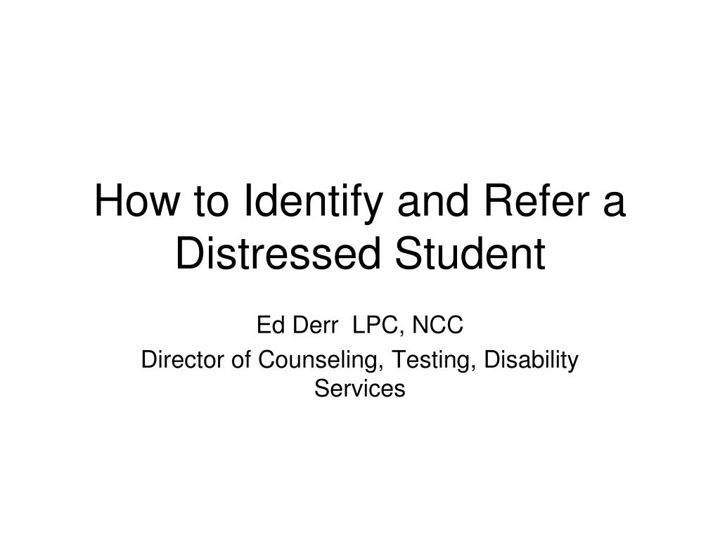 how to identify and refer a distressed student l.