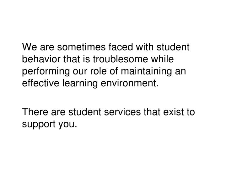 We are sometimes faced with student behavior that is troublesome while performing our role of maint...