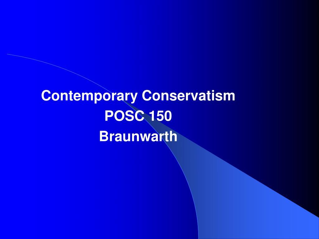 contemporary conservatism posc 150 braunwarth l.