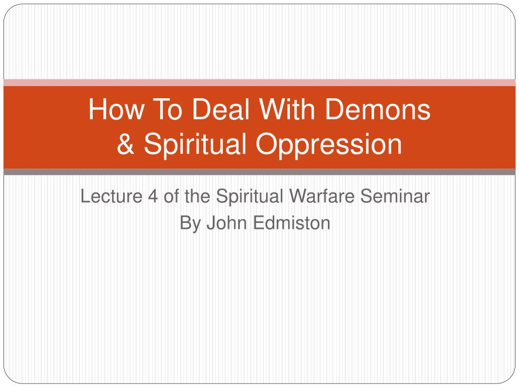 how to deal with demons spiritual oppression l.