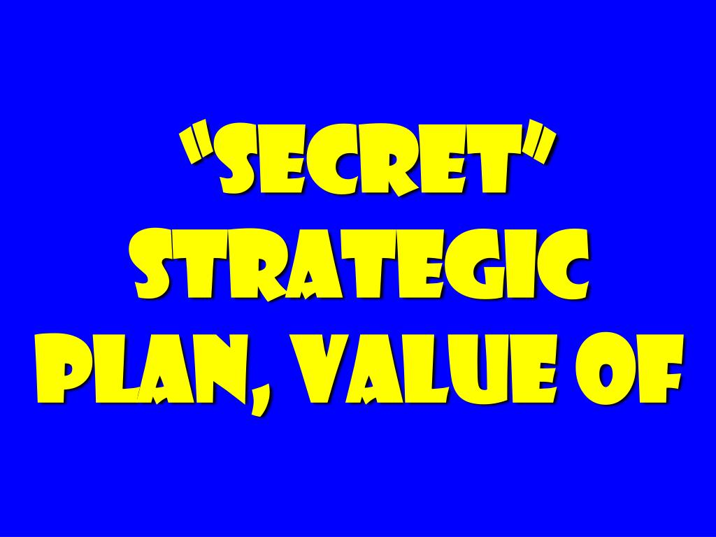 secret strategic plan value of l.