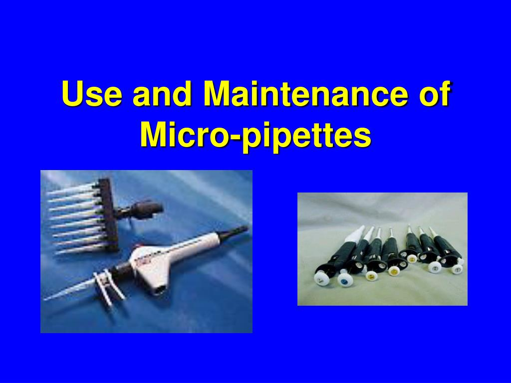 use and maintenance of micro pipettes l.