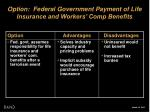 option federal government payment of life insurance and workers comp benefits