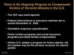 there is no ongoing program to compensate victims of terrorist attacks in the u s