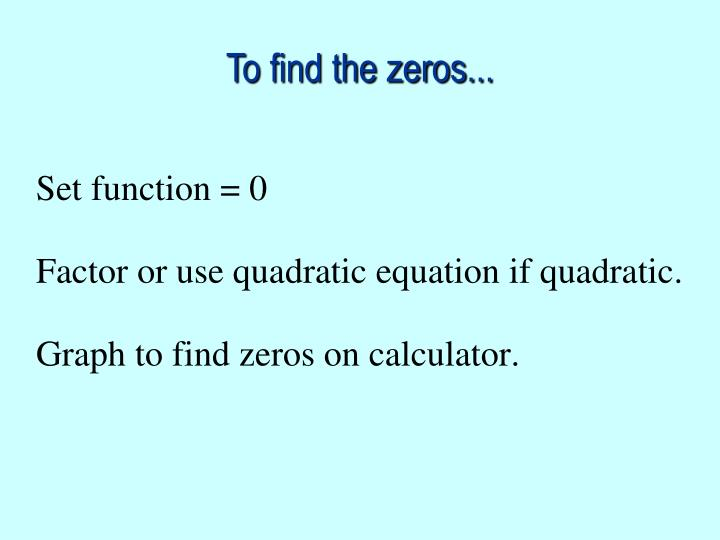 To find the zeros