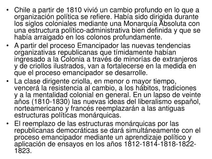 Chile a partir de 1810 vivió un cambio profundo en lo que a organización política se refiere. Hab...