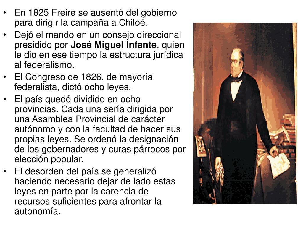 En 1825 Freire se ausentó del gobierno para dirigir la campaña a Chiloé.