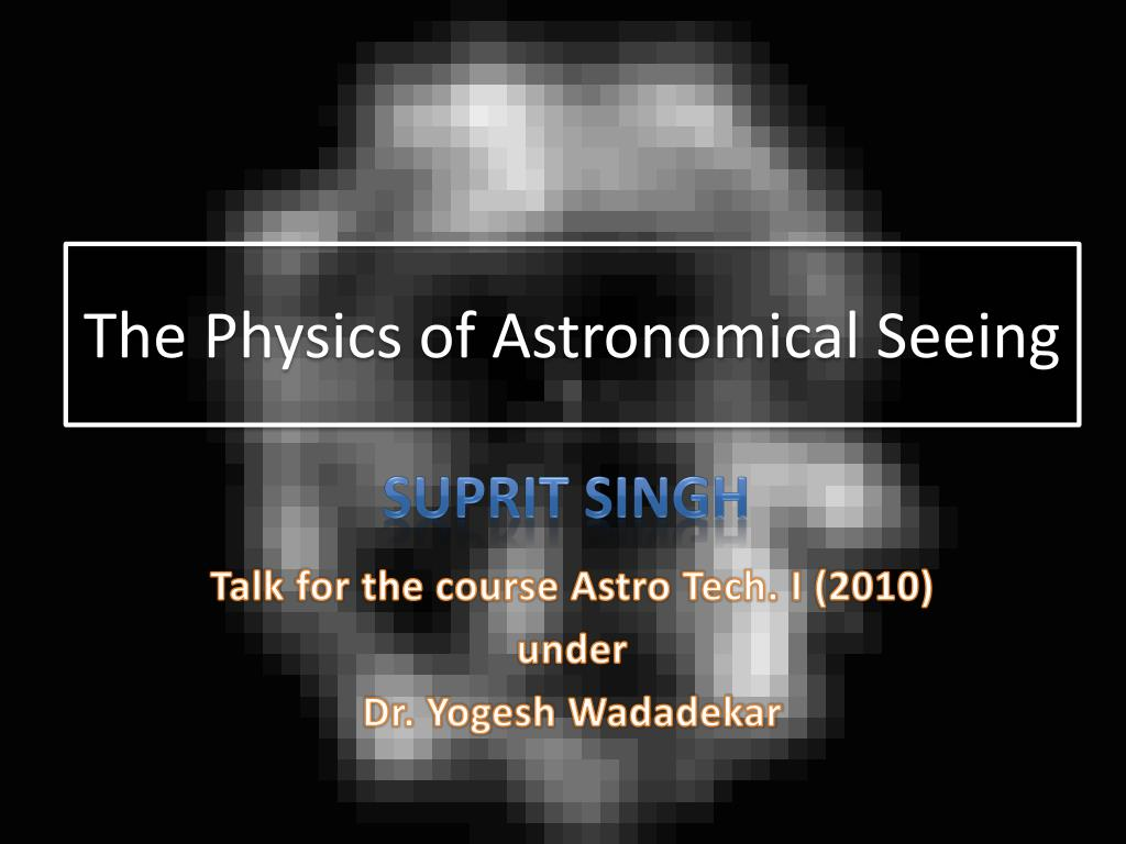 the physics of astronomical seeing l.