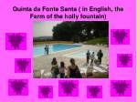 quinta da fonte santa in e nglish the farm of the holly fountain