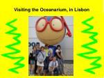 visiting the oceanarium in lisbon
