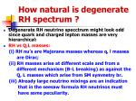 how natural is degenerate rh spectrum
