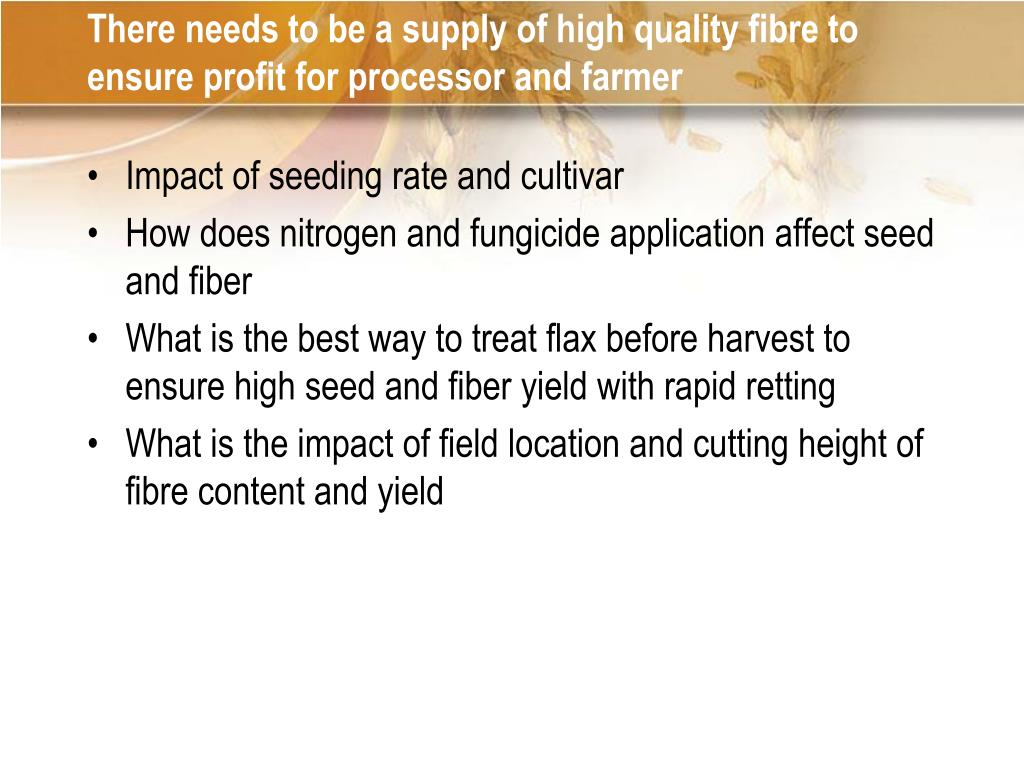 There needs to be a supply of high quality fibre to ensure profit for processor and farmer