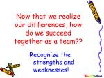 now that we realize our differences how do we succeed together as a team