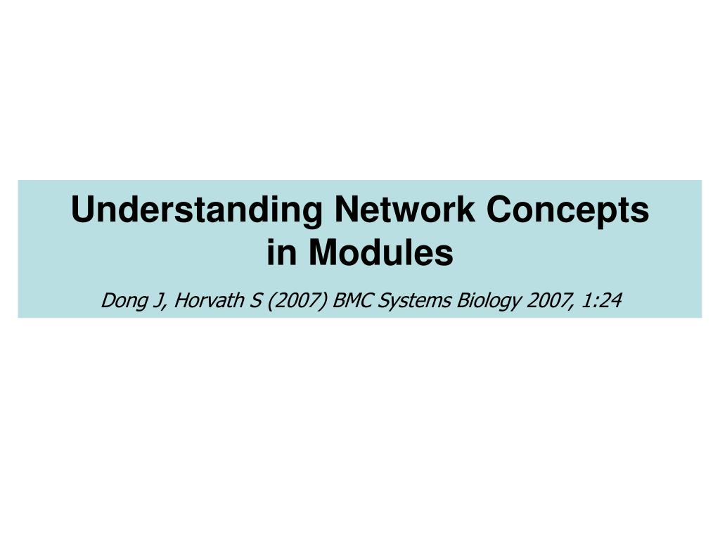 understanding network concepts in modules dong j horvath s 2007 bmc systems biology 2007 1 24 l.