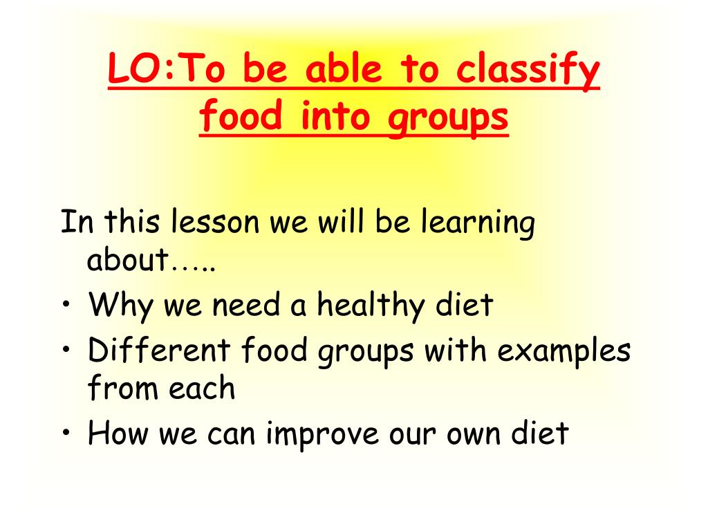 lo to be able to classify food into groups l.