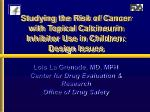 studying the risk of cancer with topical calcineurin inhibitor use in children design issues