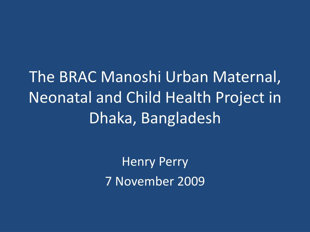the brac manoshi urban maternal neonatal and child health project in dhaka bangladesh l.