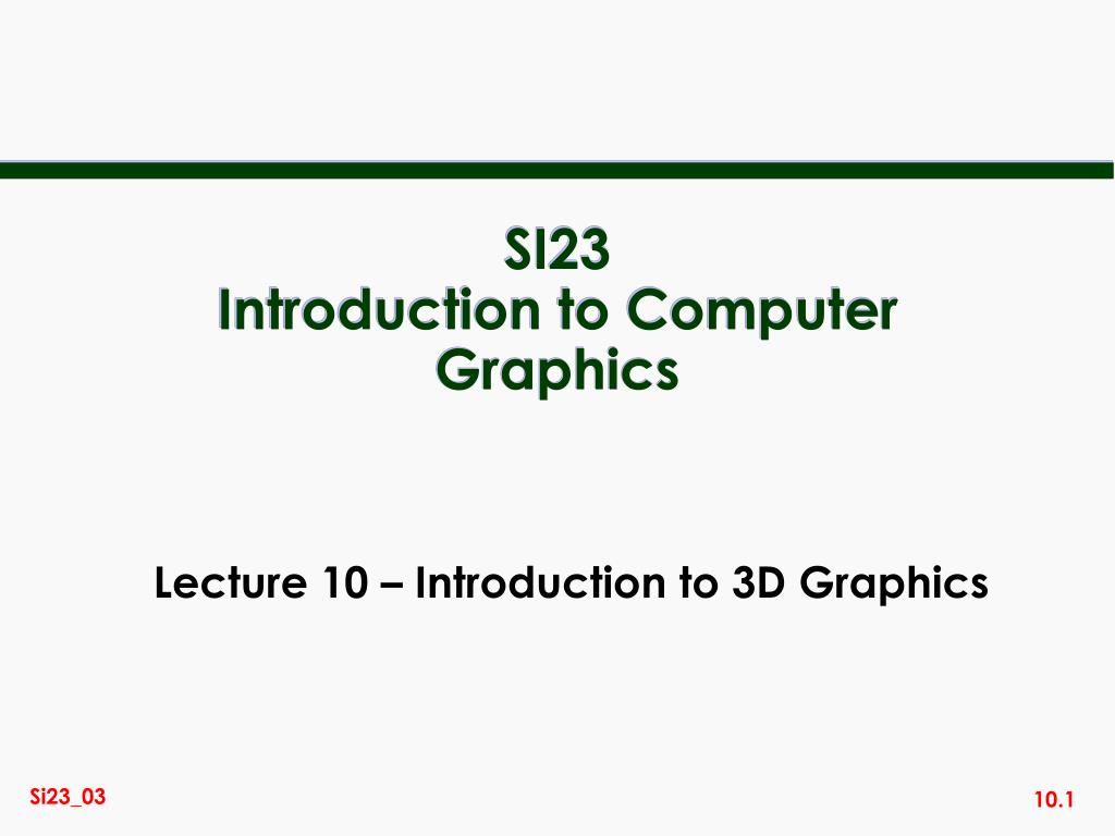 si23 introduction to computer graphics l.