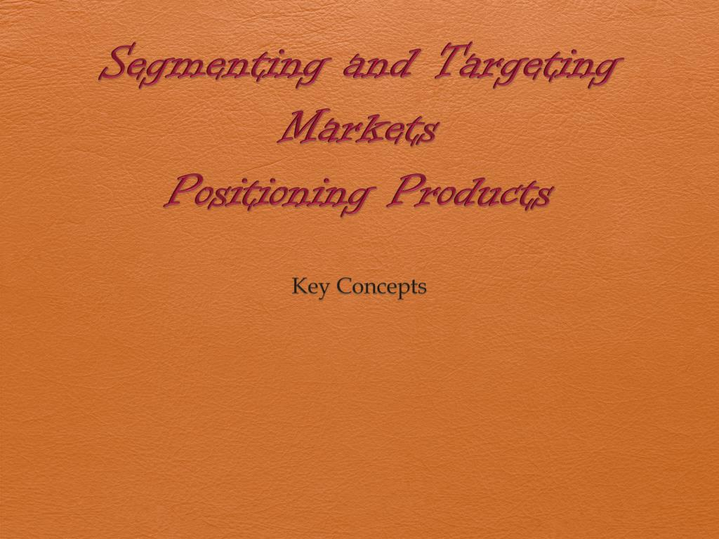 segmenting and targeting markets positioning products l.