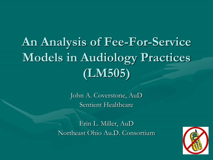 an analysis of fee for service models in audiology practices lm505 n.