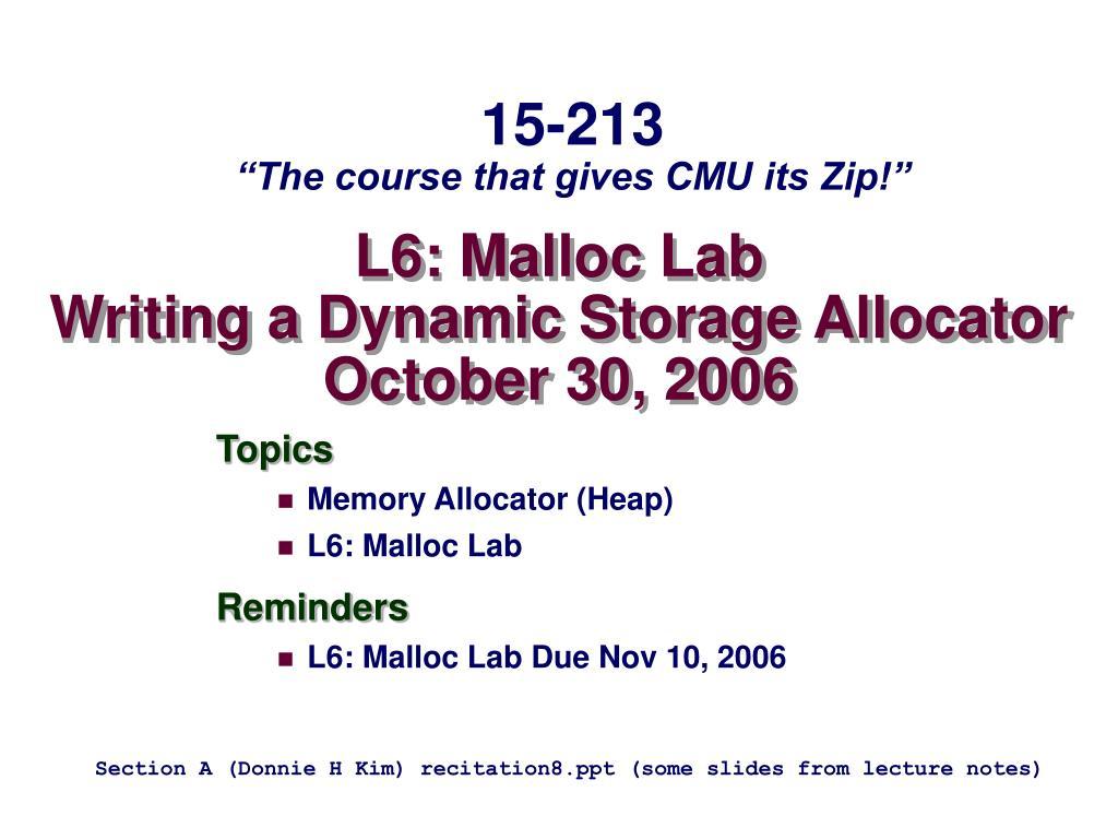 l6 malloc lab writing a dynamic storage allocator october 30 2006 l.