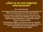 qu no es una empresa internacional