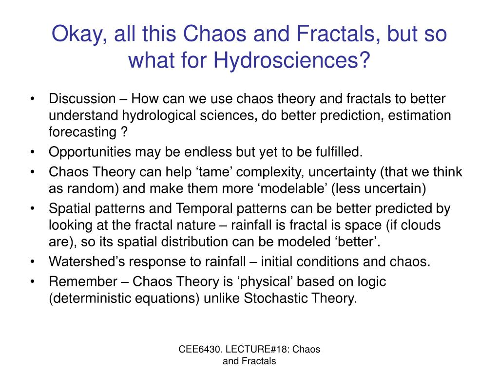 Okay, all this Chaos and Fractals, but so what for Hydrosciences?