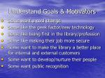 understand goals motivators