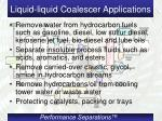 liquid liquid coalescer applications