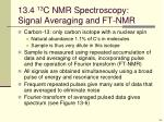 13 4 13 c nmr spectroscopy signal averaging and ft nmr