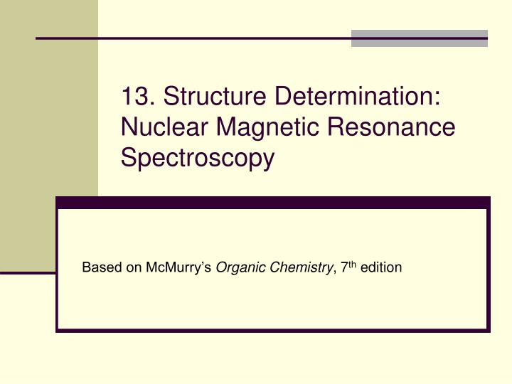 13 structure determination nuclear magnetic resonance spectroscopy n.