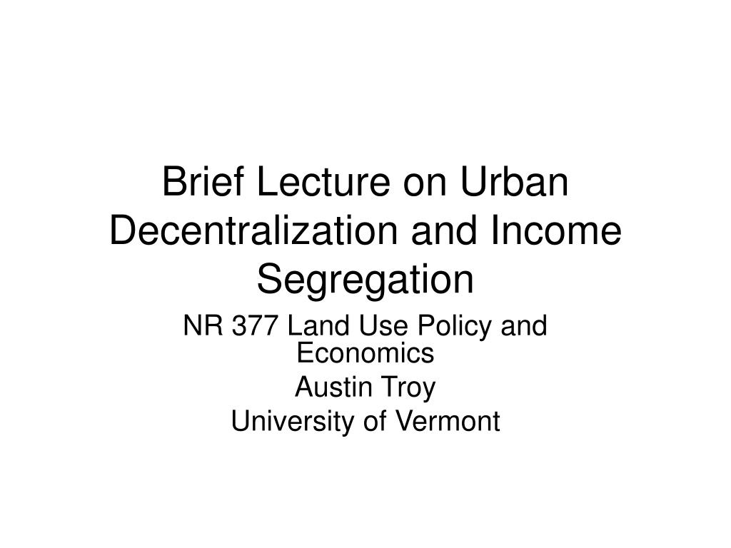brief lecture on urban decentralization and income segregation l.