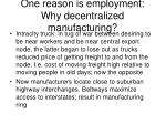 one reason is employment why decentralized manufacturing