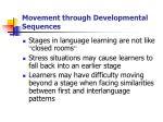 movement through developmental sequences