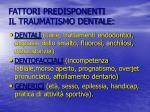 fattori predisponenti il traumatismo dentale