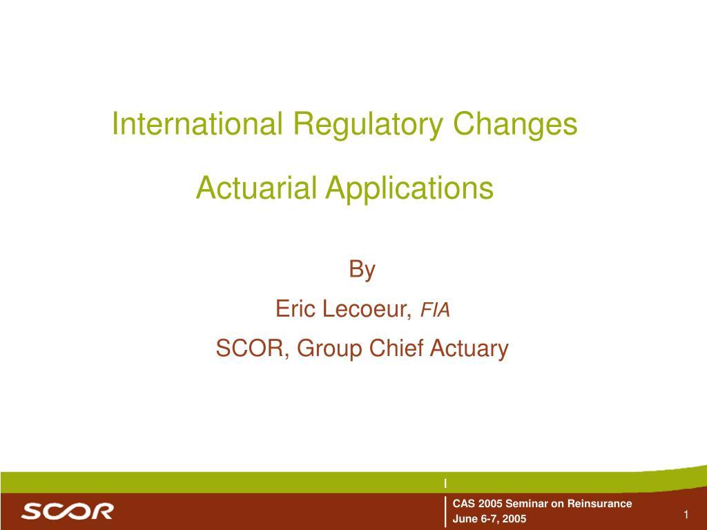 international regulatory changes actuarial applications l.
