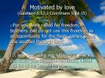 motivated by love galatians 5 13 2 corinthians 5 14 15