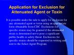 application for exclusion for attenuated agent or toxin