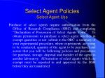 select agent policies select agent use