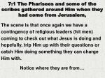 7 1 the pharisees and some of the scribes gathered around him when they had come from jerusalem