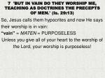 7 but in vain do they worship me teaching as doctrines the precepts of men is 29 13