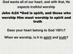 god wants all of our heart and with that he expects truthful worship