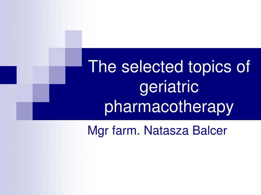 the selected topics of geriatric pharmacotherapy l.