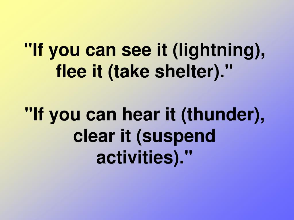 """If you can see it (lightning), flee it (take shelter)."""