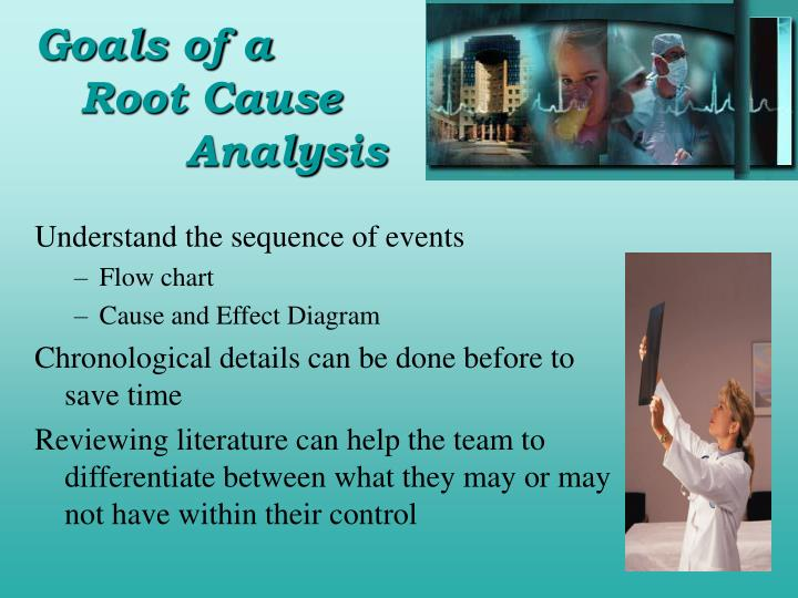 root cause analysis of a sentinel A credible root cause analysis has to be completed within 45 days of the event occurring the joint commission has created a framework to use to a very important component of a rca is thorough review of the literature the process we are most used to using for an epidemiologic investigation.